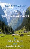 The Legend of Mystic Mountain: And The Singing Rocks