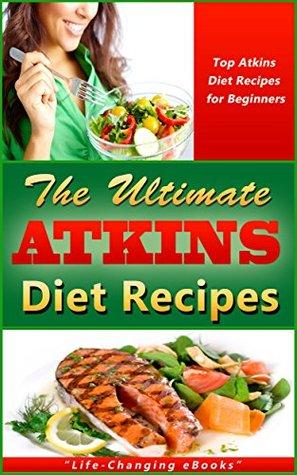 The Ultimate ATKINS Diet Recipes! - Top Atkins Diet Recipes for Beginners: Atkins Diet