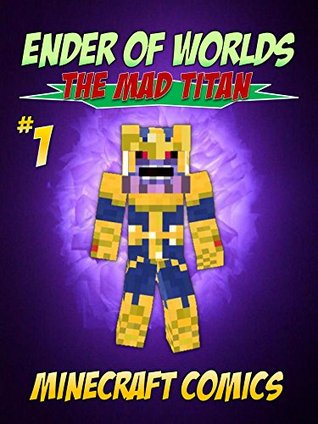 Minecraft: Ender of Worlds, The Mad Titan (Minecraft Comics Book 1)