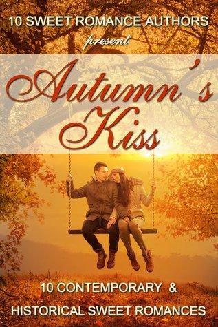 Autumn's Kiss: Ten Contemporary & Historical Sweet Romances