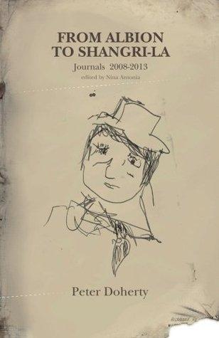 From Albion to Shangri-La: Journals and Tour Diaries 2008 - 2013 par Pete Doherty, Nina Antonia