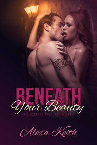 Beneath Your Beauty (Ecstasy Pictures #1)