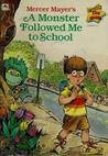 A Monster Followed Me to School by Mercer Mayer