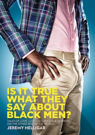 Is It True What They Say About Black Men?: Tales of Love, Lust and Language Barriers on the Other Side of the World