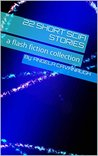 22 Short Scifi Stories: a flash fiction collection