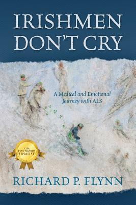 Irishmen Dont Cry: A Medical and Emotional Journey with ALS