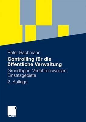 Controlling Fur Die Offentliche Verwaltung: Grundlagen, Verfahrensweisen, Einsatzgebiete