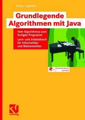 Grundlegende Algorithmen Mit Java: Vom Algorithmus Zum Fertigen Programm - Lern- Und Arbeitsbuch Fur Informatiker Und Mathematiker