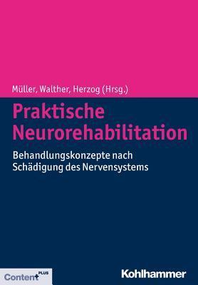 Praktische Neurorehabilitation: Behandlungskonzepte Nach Schadigung Des Nervensystems