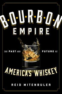 Bourbon Empire: The Past and Future of America's Whiskey