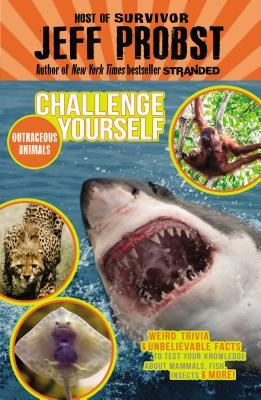 Outrageous Animals: Weird Trivia and Unbelievable Facts to Test Your Knowledge About Mammals, Fish, Insects and More!