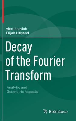Decay of the Fourier Transform: Analytic and Geometric Aspects par Alex Iosevich, Elijah Liflyand