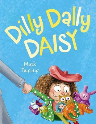 Dilly Dally Daisy by Mark Fearing