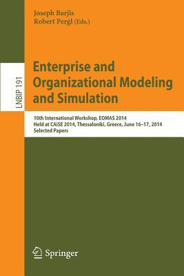 Enterprise and Organizational Modeling and Simulation: 10th International Workshop, Eomas 2014, Held at Caise 2014, Thessaloniki, Greece, June 16-17, 2014, Selected Papers