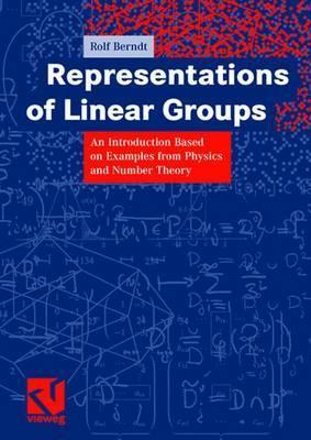 Representations Of Linear Groups: An Introduction Based On Examples From Physics And Number Theory