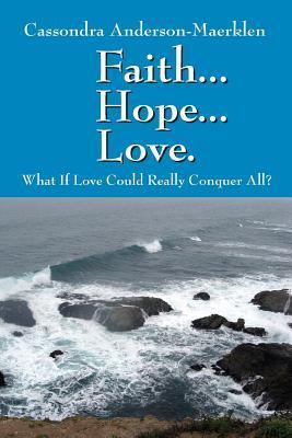 Faith...Hope...Love.