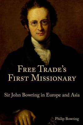 Free Trade's First Missionary: Sir John Bowring in Europe and Asia