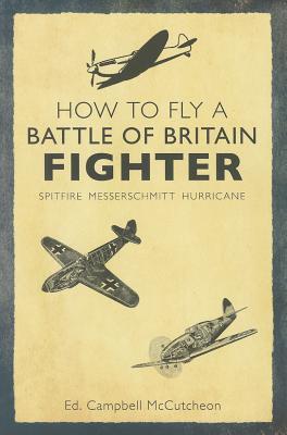 How to Fly a Battle of Britain Fighter: Spitfire, Messerschmitt, Hurricane