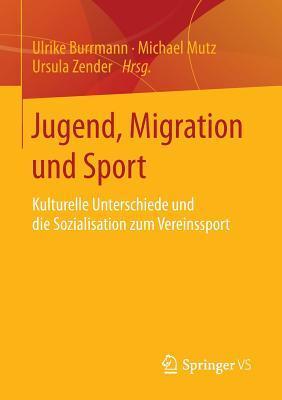Jugend, Migration Und Sport: Kulturelle Unterschiede Und Die Sozialisation Zum Vereinssport