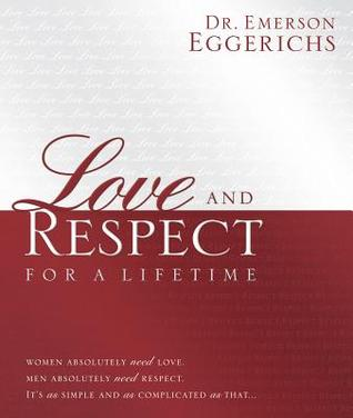 Love and Respect for a Lifetime: Gift Book: Women Absolutely Need Love. Men Absolutely Need Respect. Its as Simple and as Complicated as That...