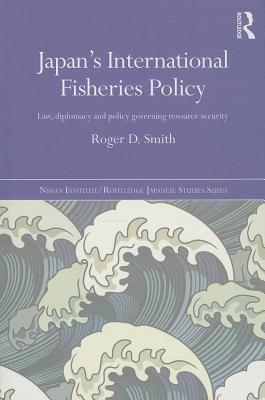 Japan's International Fisheries Policy: Law, Diplomacy and Politics Governing Resource Security