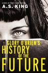 Glory O Brien's History of the Future by A.S. King