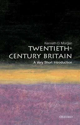 Twentieth-Century Britain by Kenneth O. Morgan