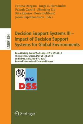 decision-support-systems-iii-impact-of-decision-support-systems-for-global-environments-euro-working-group-workshops-ewg-dss-2013-thessaloniki-greece-may-29-31-2013-and-rome-italy-july-1-4-2013-revised-selected-and-extended-papers