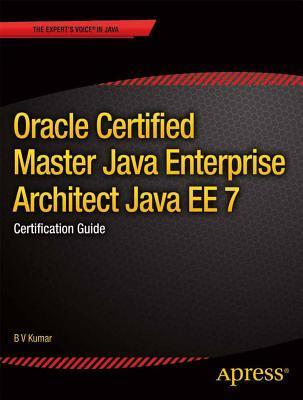 Oracle Certified Master Java Enterprise Architect Java Ee 7: Certification Guide
