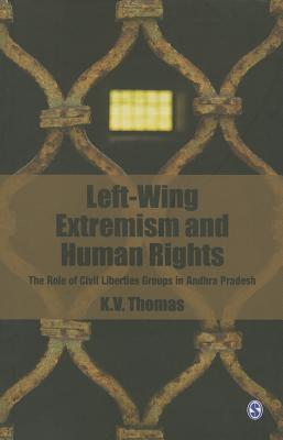 Left-Wing Extremism and Human Rights: The Role of Civil Liberties Groups in Andhra Pradesh