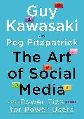 the art of social media-power tips for power users-guy kawasaki-peg fitzpatrick-marketing and creativity books-www.ifiweremarketing.com