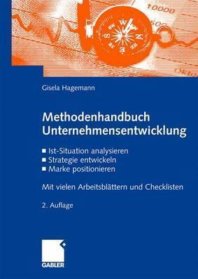 Methodenhandbuch Unternehmensentwicklung: Ist-Situation Analysieren, Strategie Entwickeln, Marke Positionieren. Mit Vielen Arbeitsblattern Und Checklisten