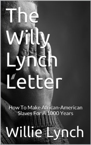 The Willy Lynch Letter: How To Make African-American Slaves For A 1000 Years