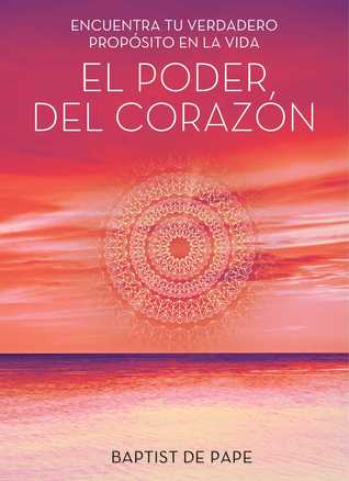 El poder del corazón (The Power of the Heart Spanish edition): Encuentra tu verdadero propósito en la vida