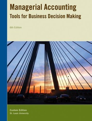 Managerial Accounting: Tools for Business Decision Making, 6th Edition, St. Louis University