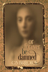 Or Forever Be Damned by C.S. Burrough