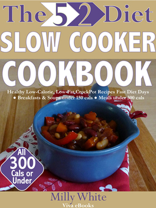 The 5:2 Diet Easy Slow-Cooker Recipe Cookbook The Best Make-Ahead Meals for Breakfast & Lunch Under 150 Cals & Dinner Under 300 Calories