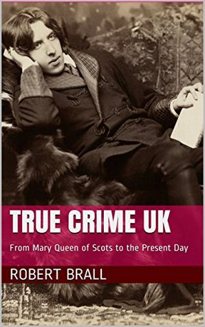 True Crime UK: From Mary Queen of Scots to the Present Day