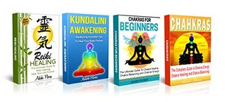 Chakras, Reiki, Kundalini and Chakras for Beginners Boxed Set 4: The Ultimate Chakras, Reiki and Kundalini Boxed set to Master Your Spiritual Life