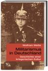Militarismus in Deutschland. Geschichte einer kriegerischen Kultur.