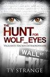The Hunt for Wolf_Eyes: Vigilante Hacker Extraordinaire