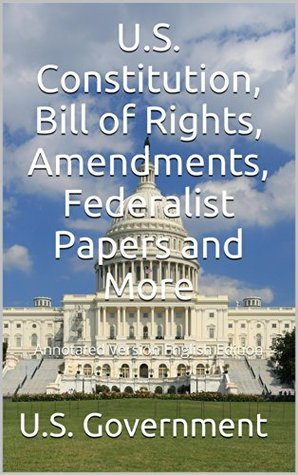 U.S. Constitution, Bill of Rights, Amendments, Federalist Papers and More: Annotated Version - English Edition