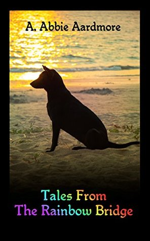 Tales from the Rainbow Bridge by A. Abbie Aardmore