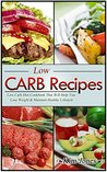 Low Carb Recipes: Low Carb Diet Cookbook That Will Help You Lose Weight & Maintain Healthy Lifestyle (Weight Loss, Low Carb Recipes, Cookbook)