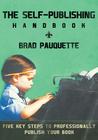 The Self-Publishing Handbook by Brad Pauquette