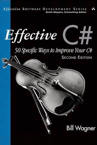 Effective C# (Covers C# 4.0) by Bill Wagner