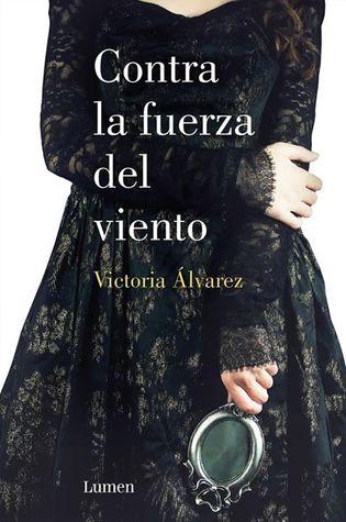 Contra la fuerza del viento by Victoria Álvarez