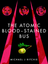 The Atomic Blood-Stained Bus by Michael J. Ritchie