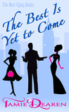 The Best Is Yet to Come by Tamie Dearen