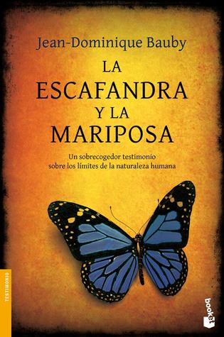 La escafandra y la mariposa: Un sobrecogedor testimonio sobre los límites de la naturaleza humana